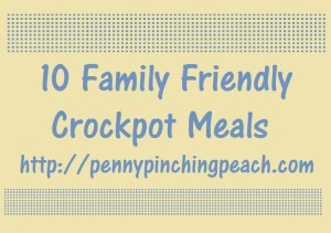 10 Family Friendly Crockpot Meals